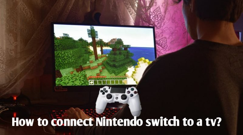 how to connect Nintendo switch to a tv