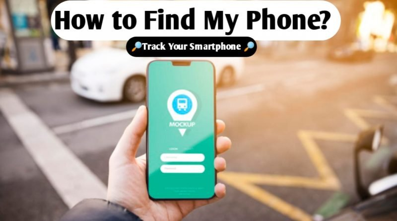 Find my Phone How I can trace my lost phone in 2021