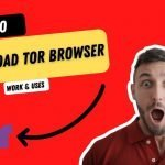 How does Tor browser works?  How to download Tor browser?
