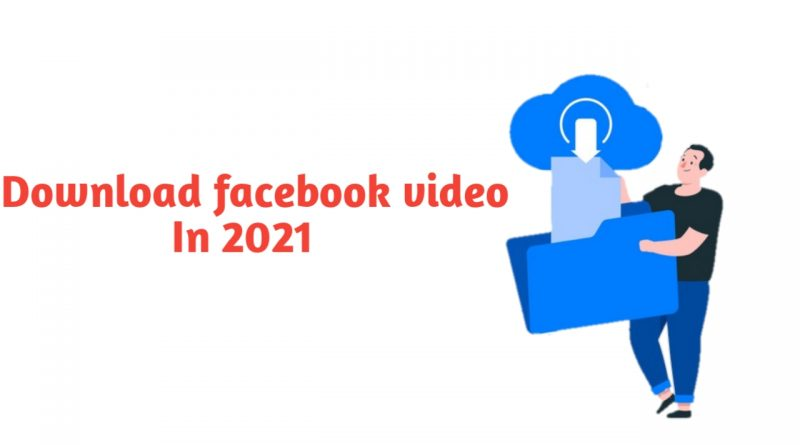 Download facebook video in 2021