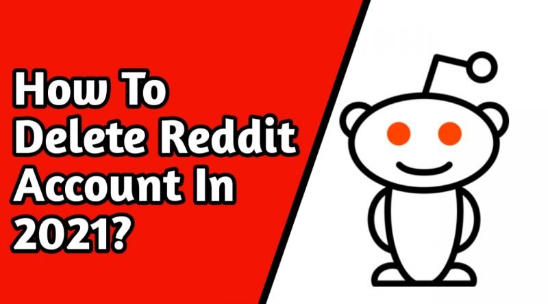 How To Delete Reddit Account In 2021